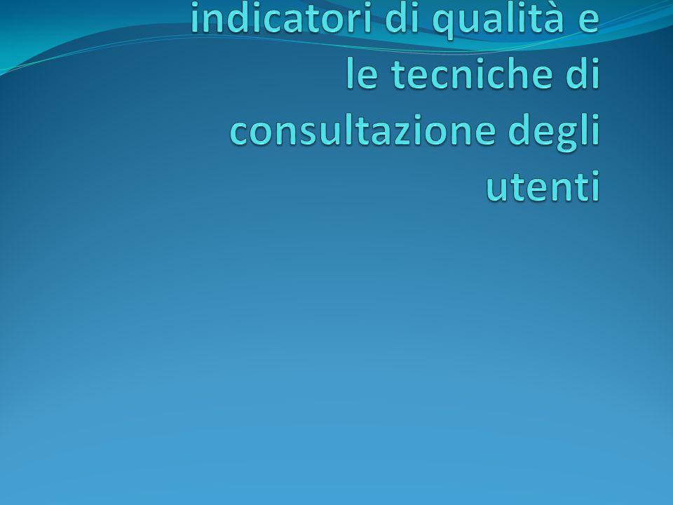 La costruzione degli indicatori di qualità e le tecniche di consultazione degli utenti
