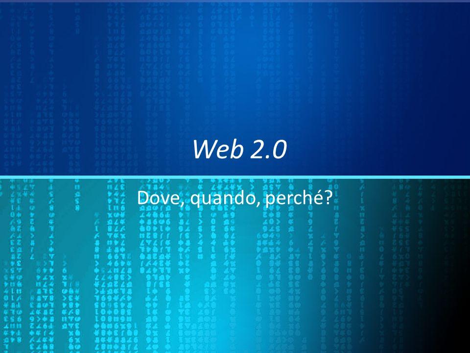 Web 2.0 Dove, quando, perché