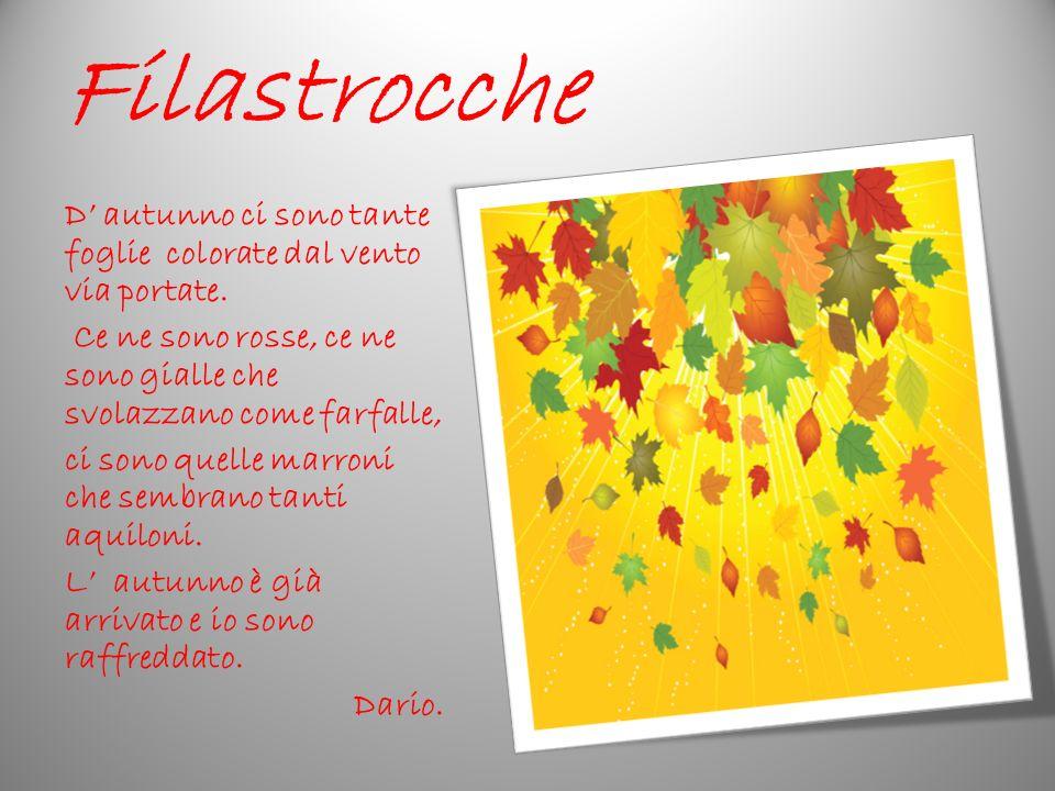 Filastrocche D' autunno ci sono tante foglie colorate dal vento via portate. Ce ne sono rosse, ce ne sono gialle che svolazzano come farfalle,