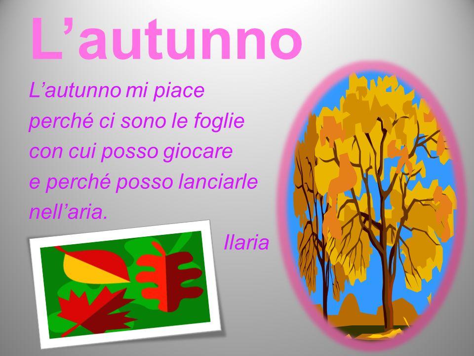 L'autunno L'autunno mi piace perché ci sono le foglie