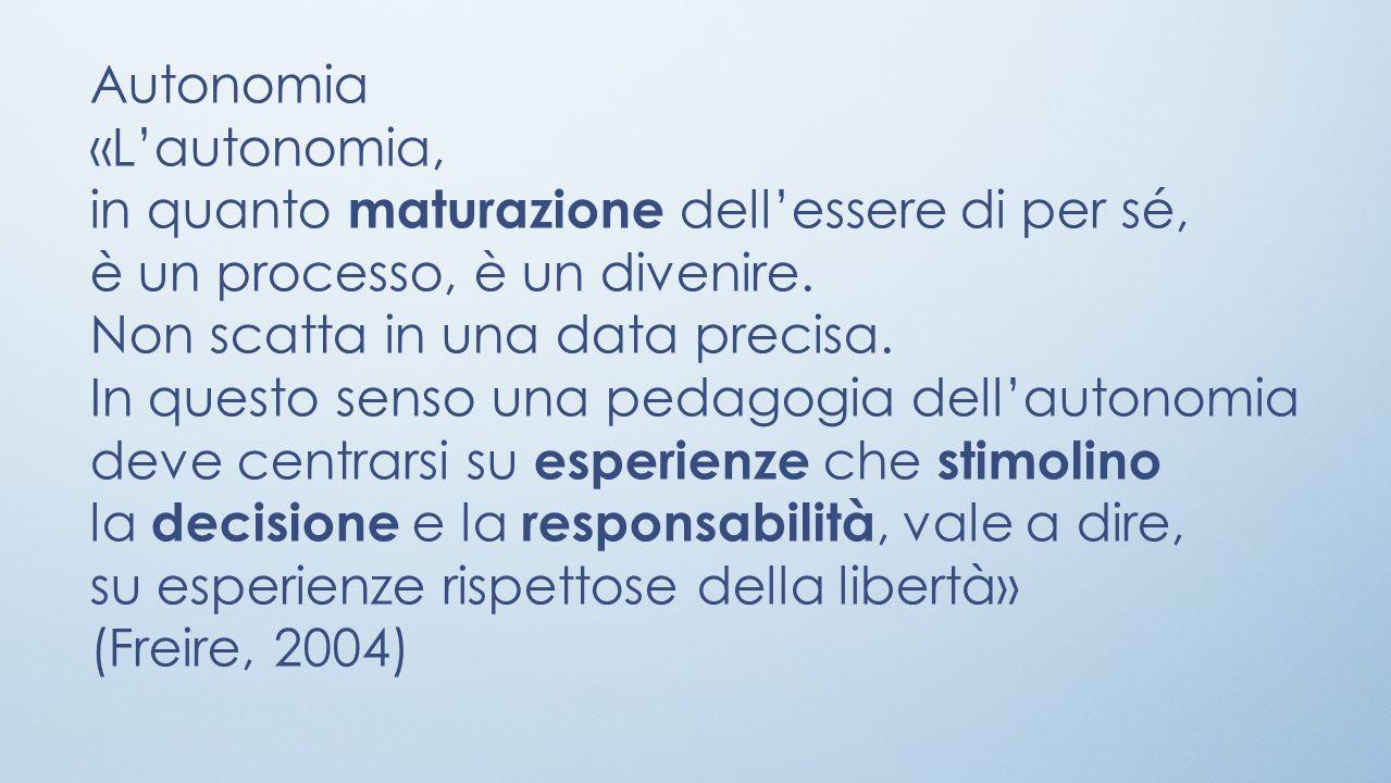 Autonomia «L'autonomia, in quanto maturazione dell'essere di per sé, è un processo, è un divenire.