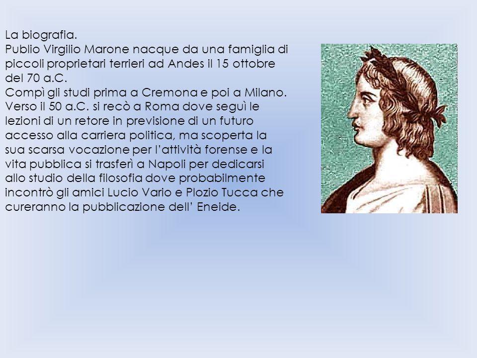 La biografia. Publio Virgilio Marone nacque da una famiglia di piccoli proprietari terrieri ad Andes il 15 ottobre del 70 a.C.