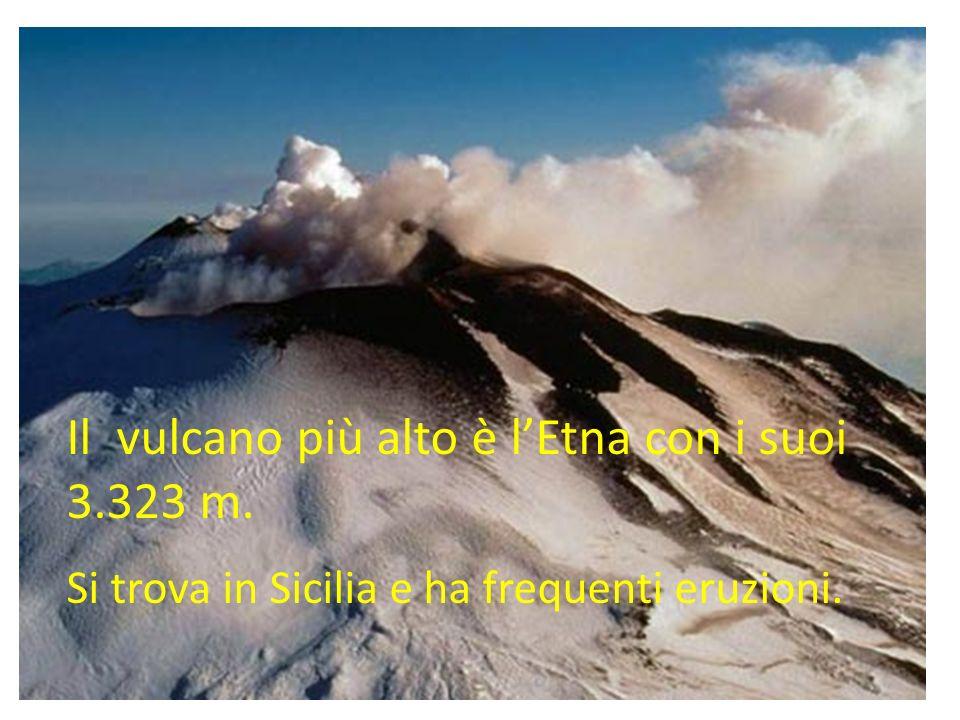 Il vulcano più alto è l'Etna con i suoi 3.323 m.