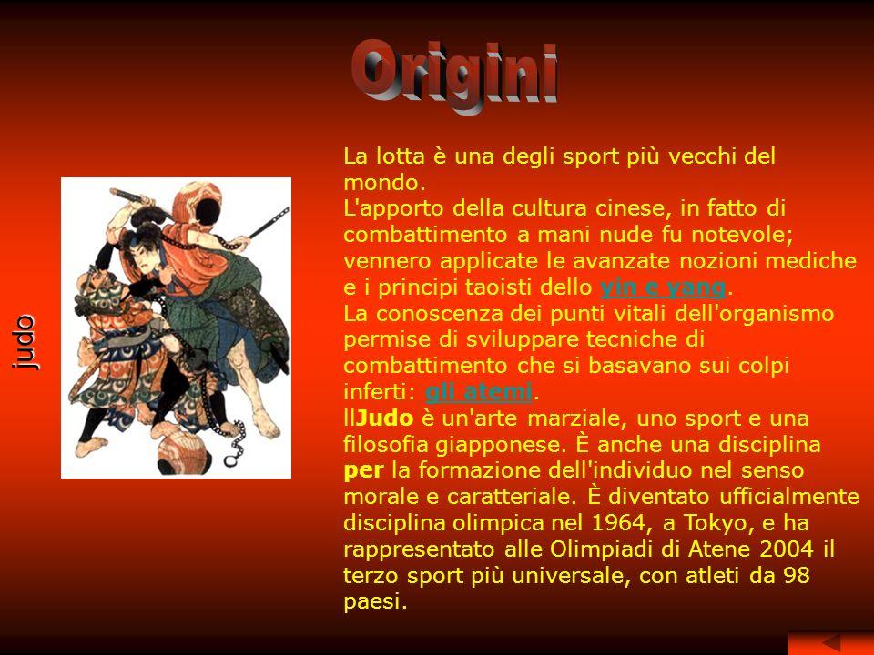 Origini judo La lotta è una degli sport più vecchi del mondo.