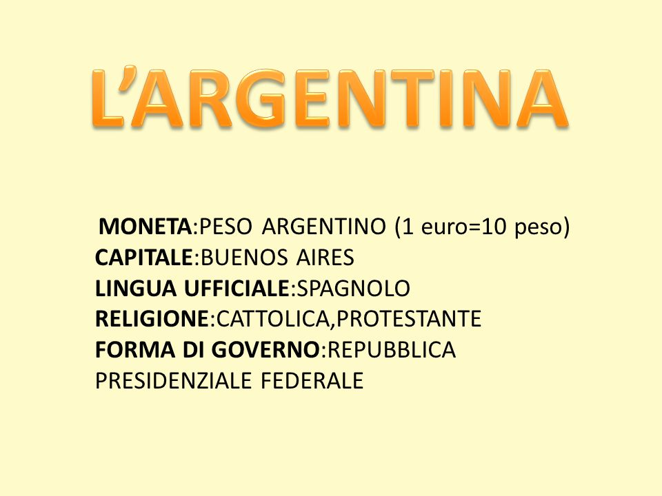 L'ARGENTINA CAPITALE:BUENOS AIRES LINGUA UFFICIALE:SPAGNOLO