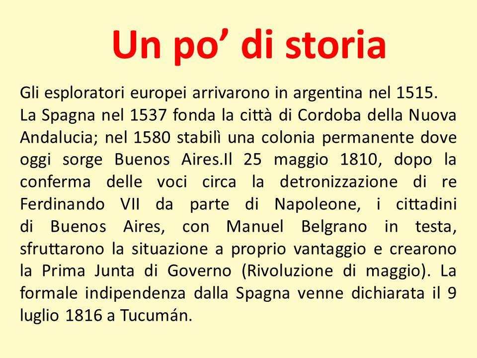 Un po' di storiaGli esploratori europei arrivarono in argentina nel 1515.