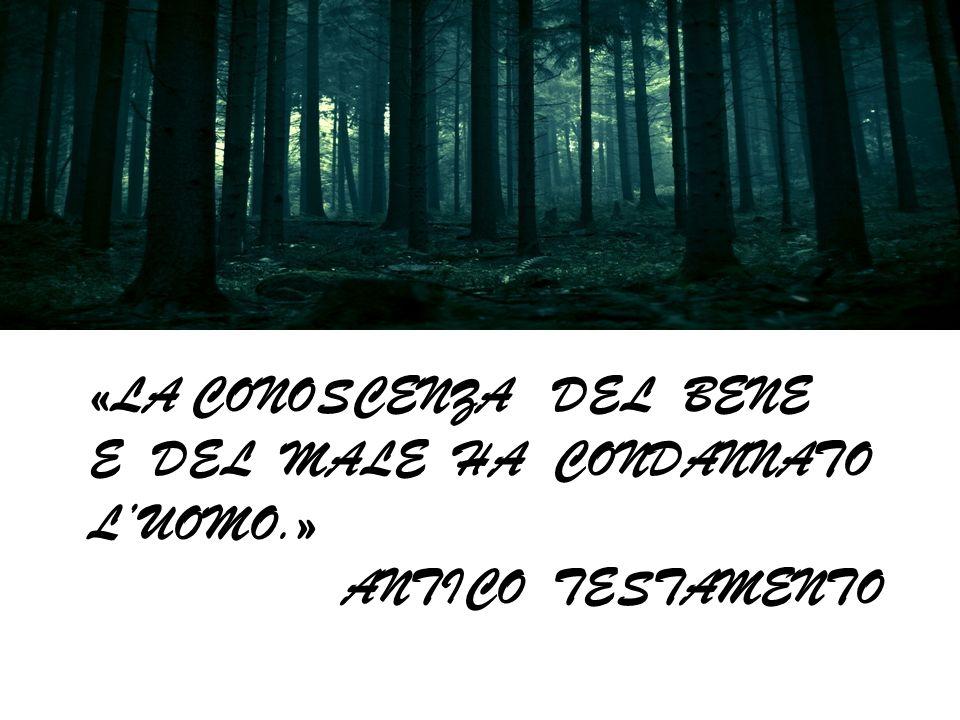 «La conoscenza del bene e del male ha condannato l'uomo