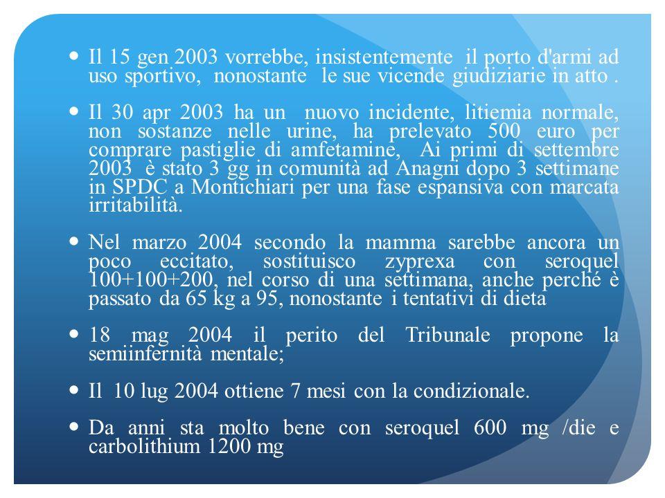 Il 15 gen 2003 vorrebbe, insistentemente il porto d armi ad uso sportivo, nonostante le sue vicende giudiziarie in atto .