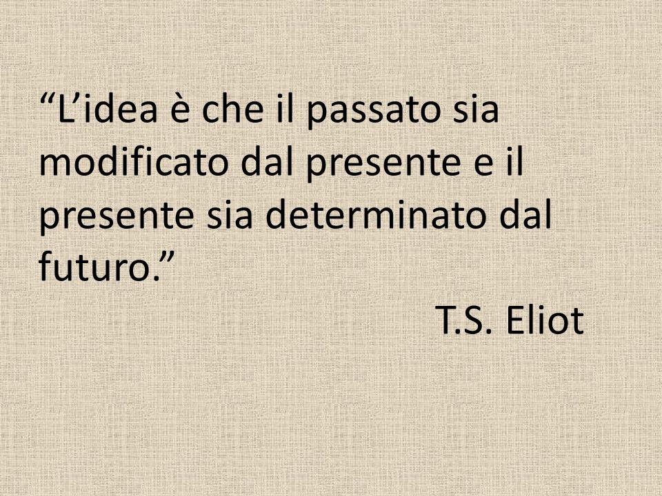 L'idea è che il passato sia modificato dal presente e il presente sia determinato dal futuro.