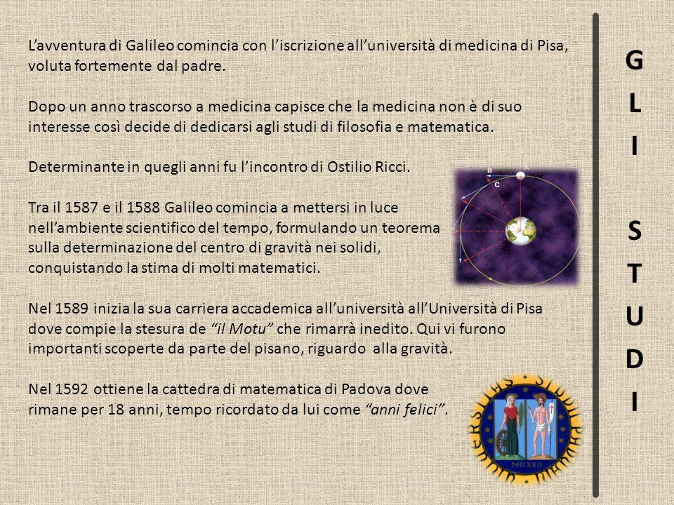 L'avventura di Galileo comincia con l'iscrizione all'università di medicina di Pisa, voluta fortemente dal padre.