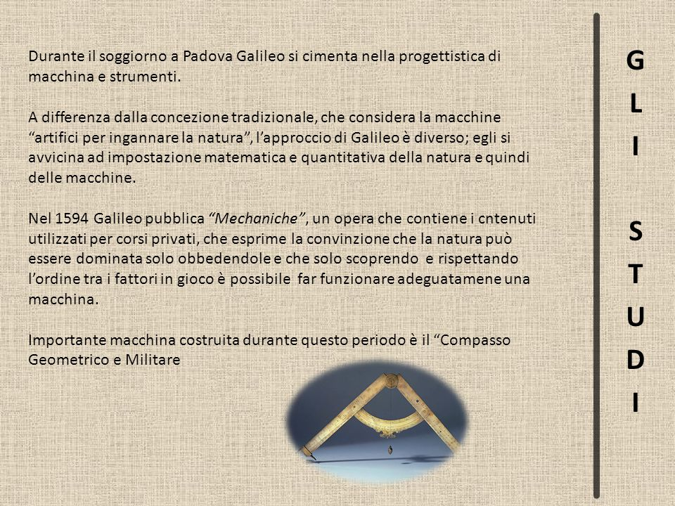 GLI STUDI Durante il soggiorno a Padova Galileo si cimenta nella progettistica di macchina e strumenti.