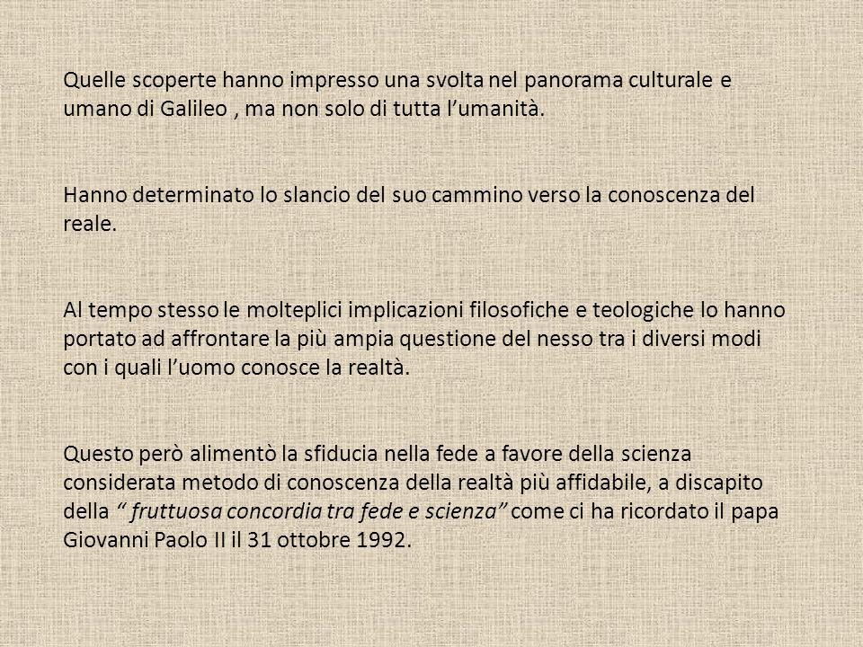 Quelle scoperte hanno impresso una svolta nel panorama culturale e umano di Galileo , ma non solo di tutta l'umanità.