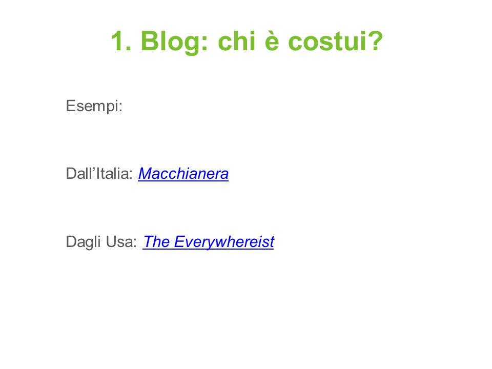 1. Blog: chi è costui Esempi: Dall'Italia: Macchianera Dagli Usa: The Everywhereist