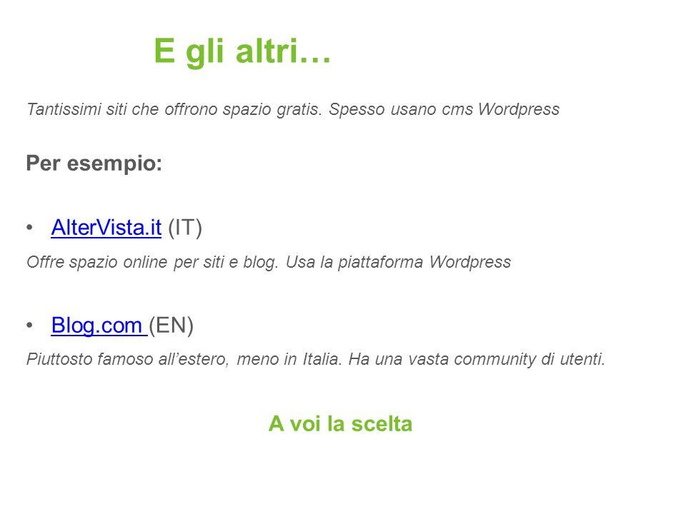 E gli altri… Per esempio: AlterVista.it (IT) Blog.com (EN)