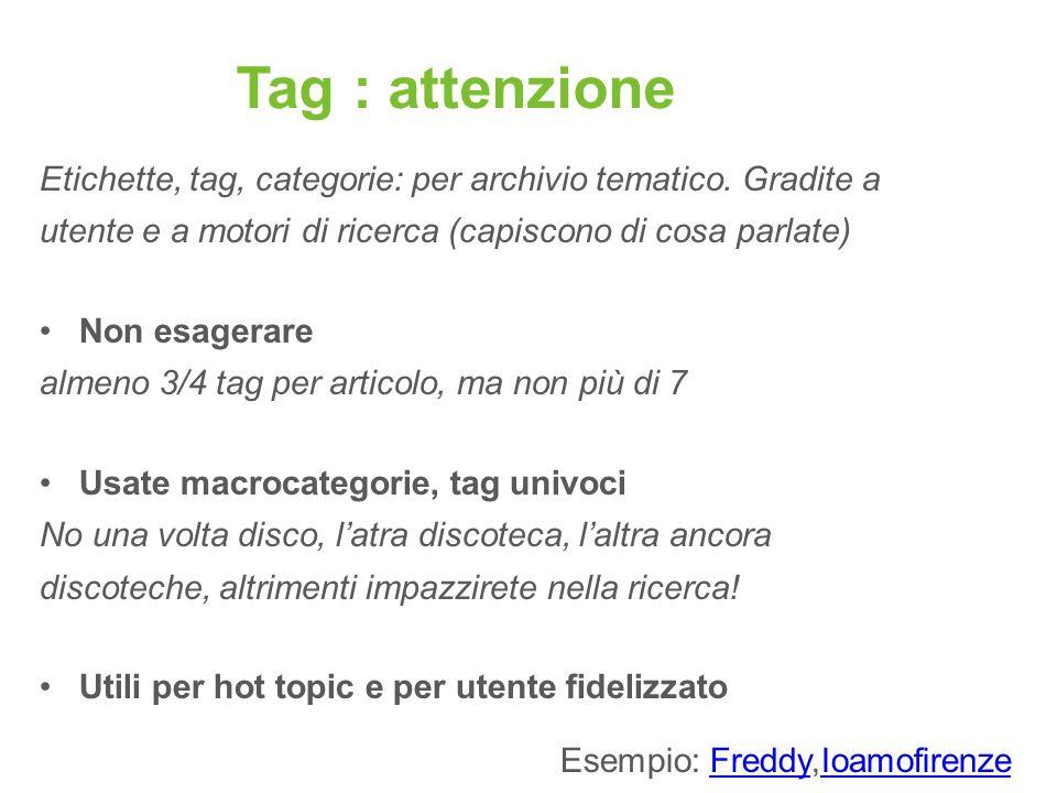 Tag : attenzione Etichette, tag, categorie: per archivio tematico. Gradite a. utente e a motori di ricerca (capiscono di cosa parlate)