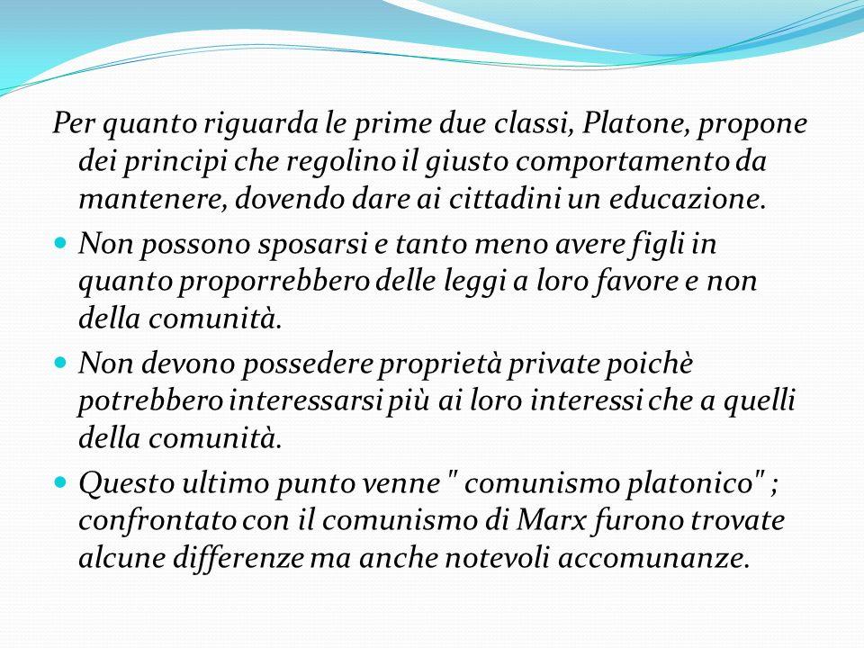 Per quanto riguarda le prime due classi, Platone, propone dei principi che regolino il giusto comportamento da mantenere, dovendo dare ai cittadini un educazione.