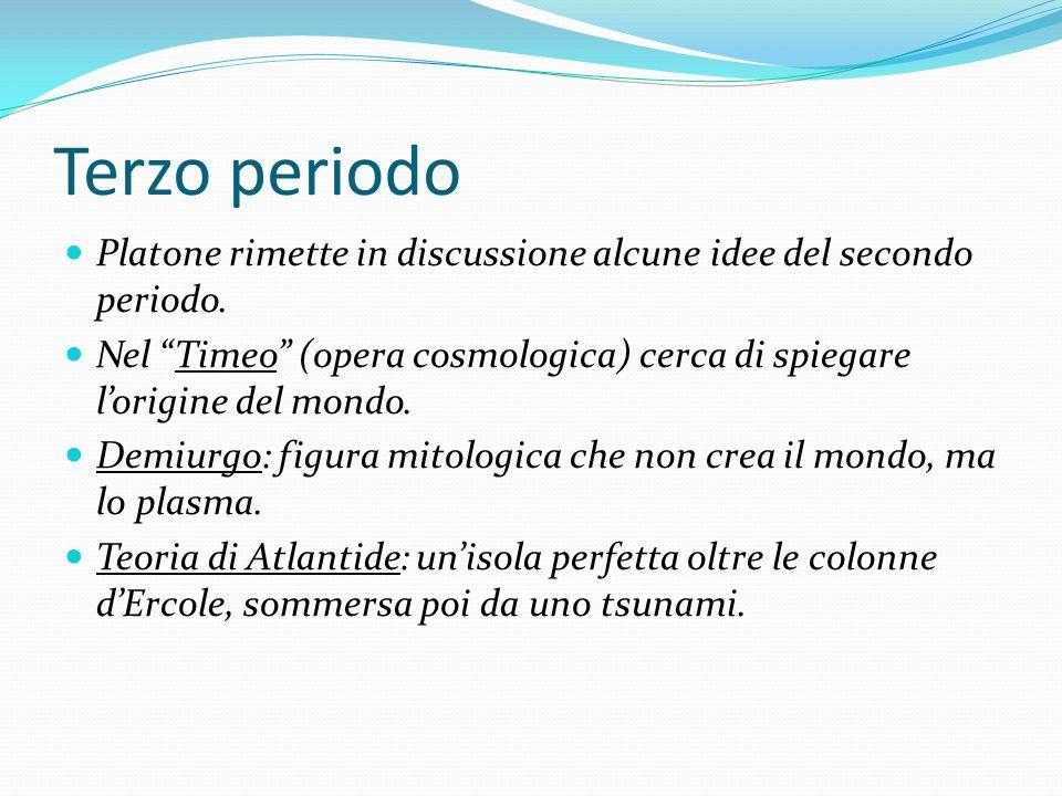 Terzo periodo Platone rimette in discussione alcune idee del secondo periodo. Nel Timeo (opera cosmologica) cerca di spiegare l'origine del mondo.