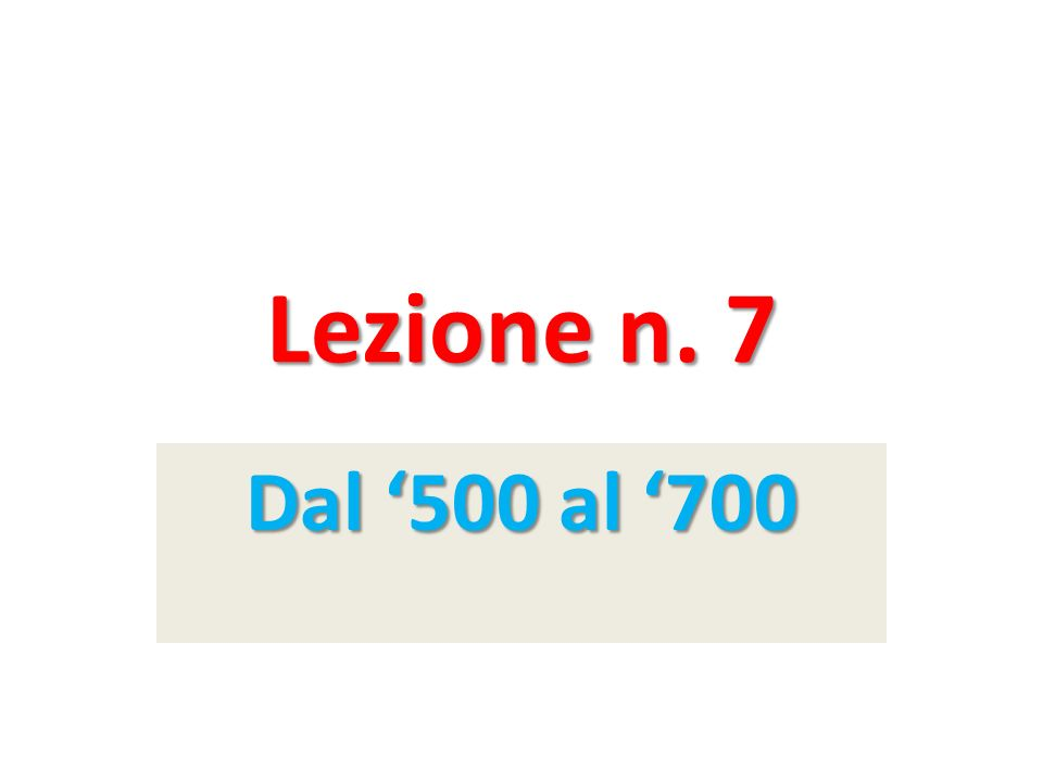 Lezione n. 7 Dal '500 al '700