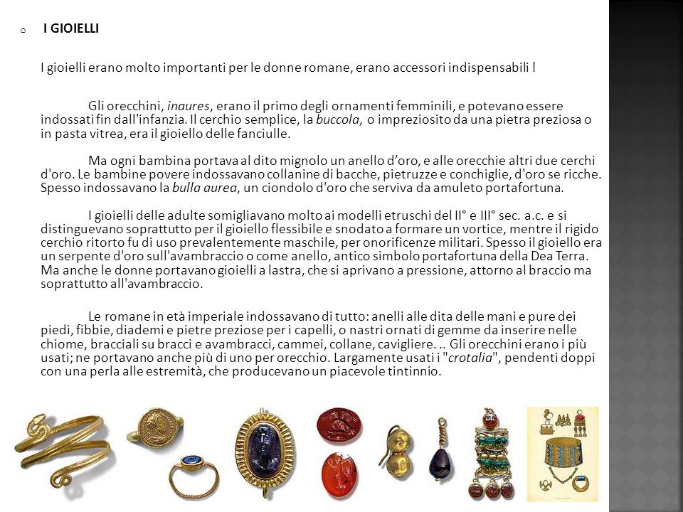 I GIOIELLI I gioielli erano molto importanti per le donne romane, erano accessori indispensabili !