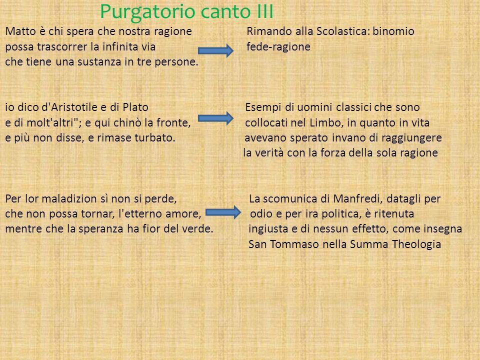Purgatorio canto III Matto è chi spera che nostra ragione Rimando alla Scolastica: binomio.