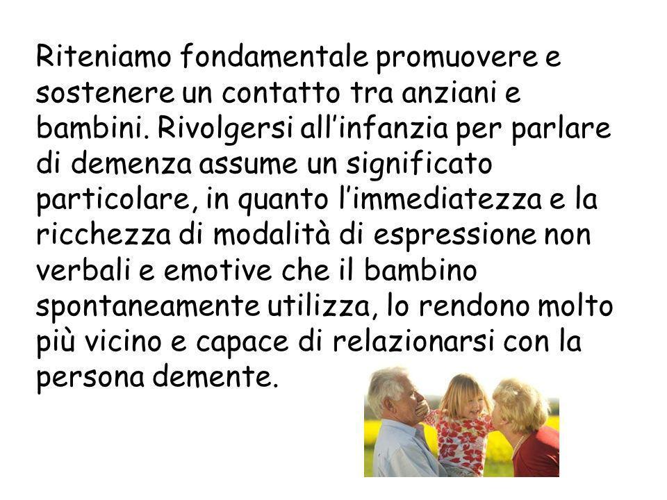 Riteniamo fondamentale promuovere e sostenere un contatto tra anziani e bambini.