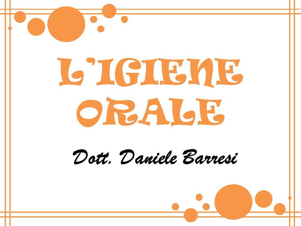 L'IGIENE ORALE Dott. Daniele Barresi