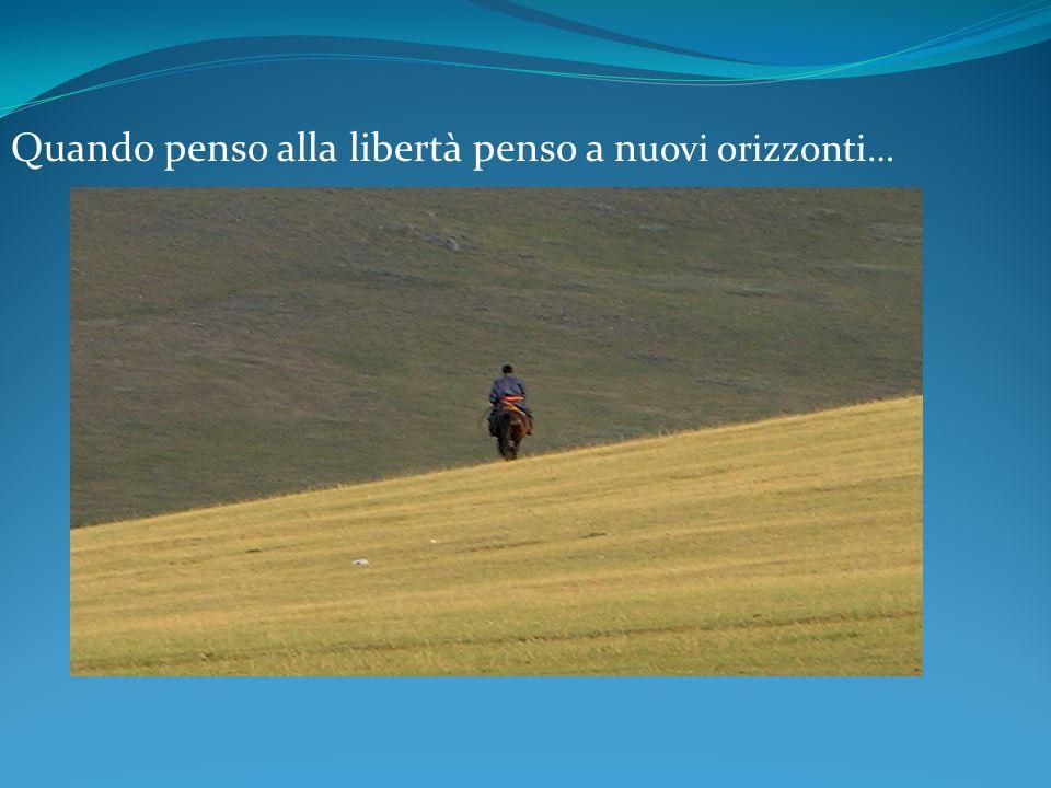 Quando penso alla libertà penso a nuovi orizzonti…