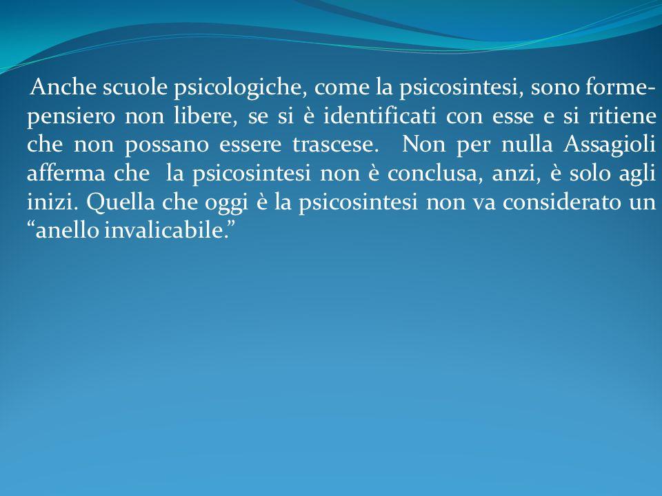 Anche scuole psicologiche, come la psicosintesi, sono forme-pensiero non libere, se si è identificati con esse e si ritiene che non possano essere trascese.