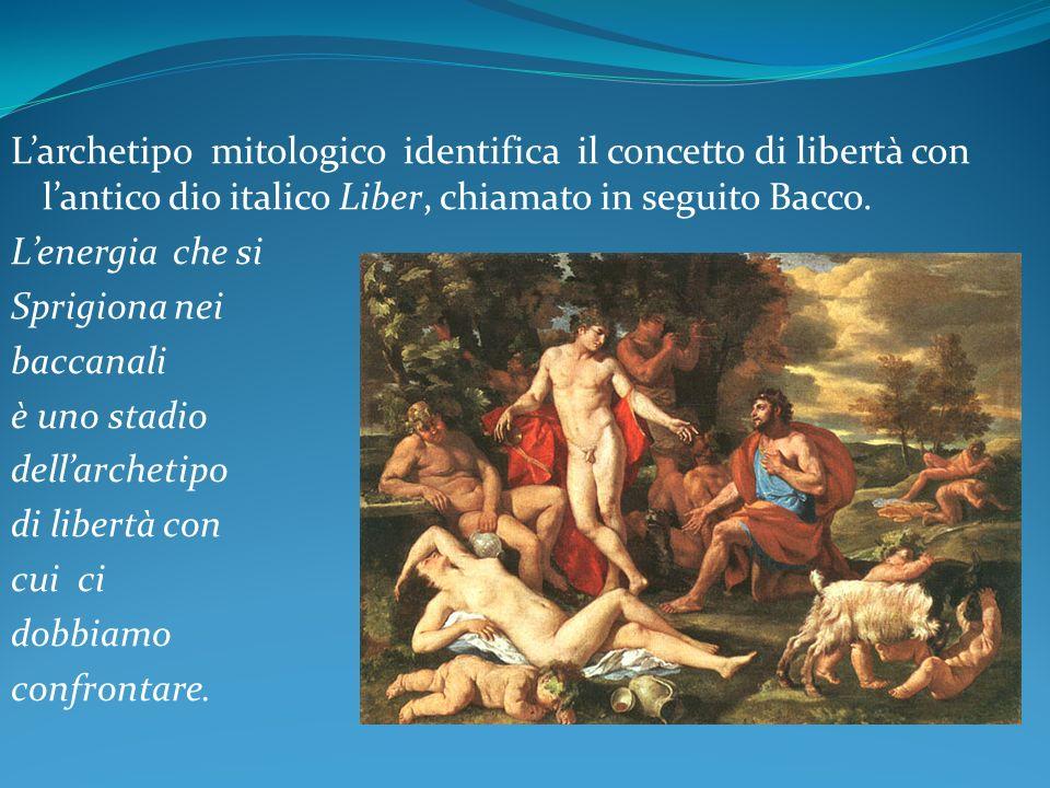 L'archetipo mitologico identifica il concetto di libertà con l'antico dio italico Liber, chiamato in seguito Bacco.
