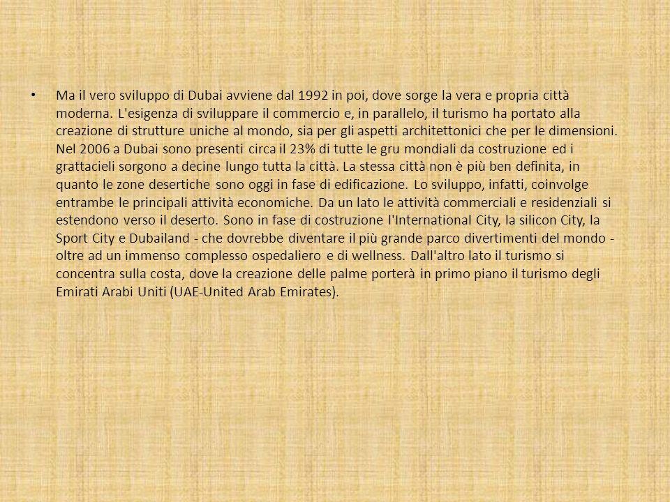 Ma il vero sviluppo di Dubai avviene dal 1992 in poi, dove sorge la vera e propria città moderna.