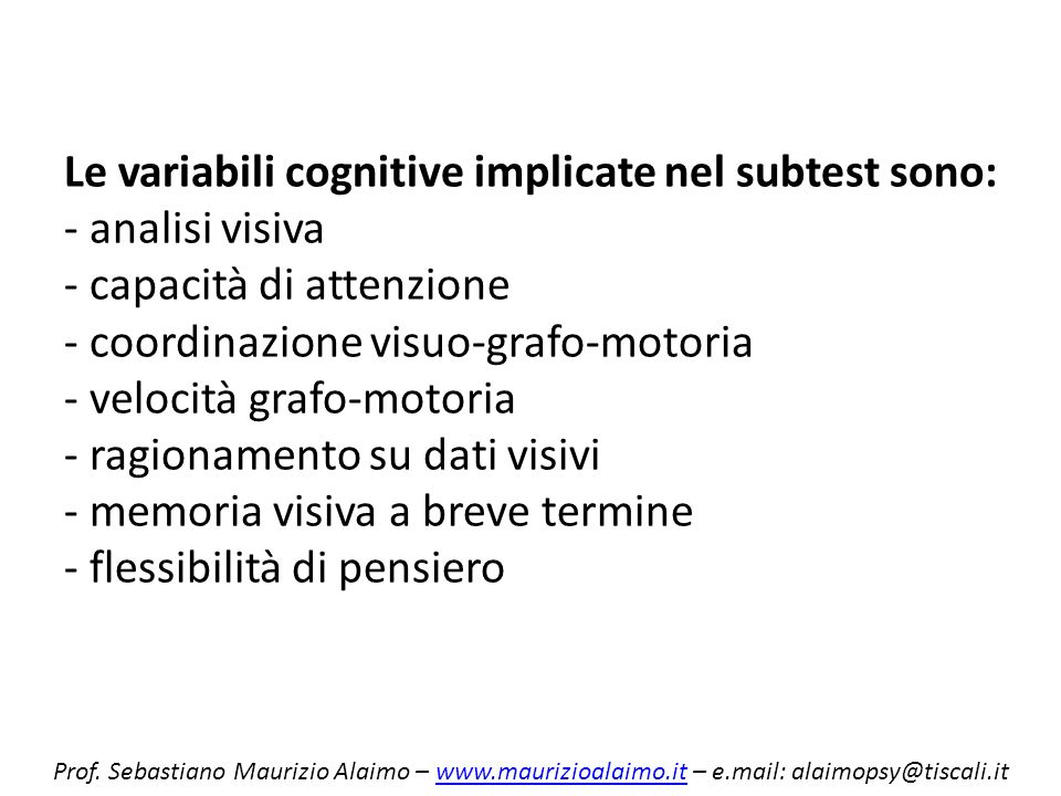 Le variabili cognitive implicate nel subtest sono: - analisi visiva - capacità di attenzione - coordinazione visuo-grafo-motoria - velocità grafo-motoria - ragionamento su dati visivi - memoria visiva a breve termine - flessibilità di pensiero