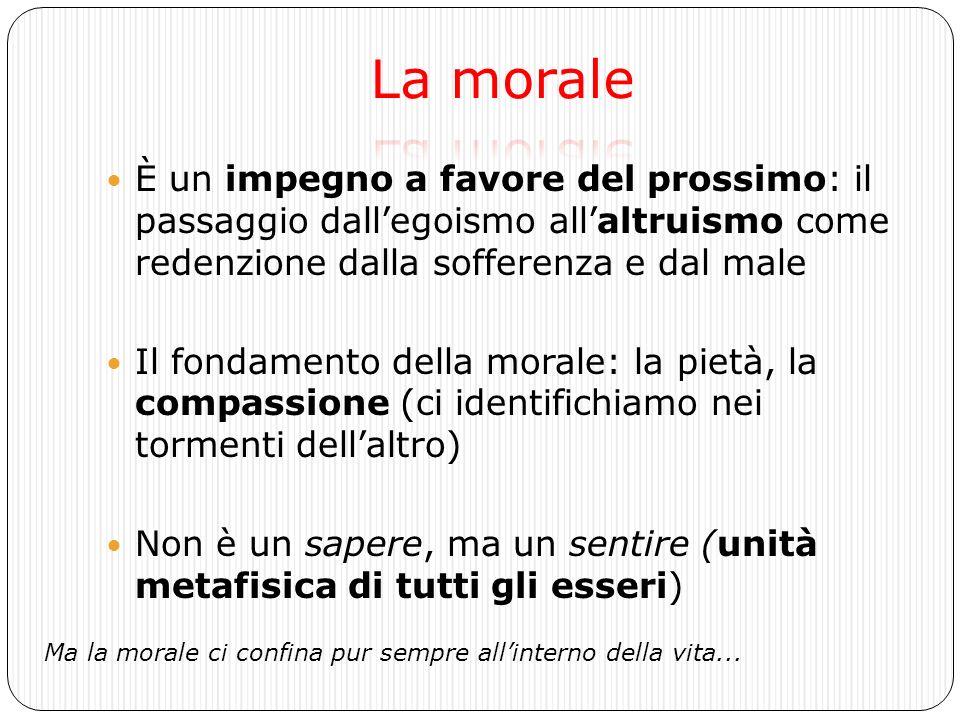 La morale È un impegno a favore del prossimo: il passaggio dall'egoismo all'altruismo come redenzione dalla sofferenza e dal male.