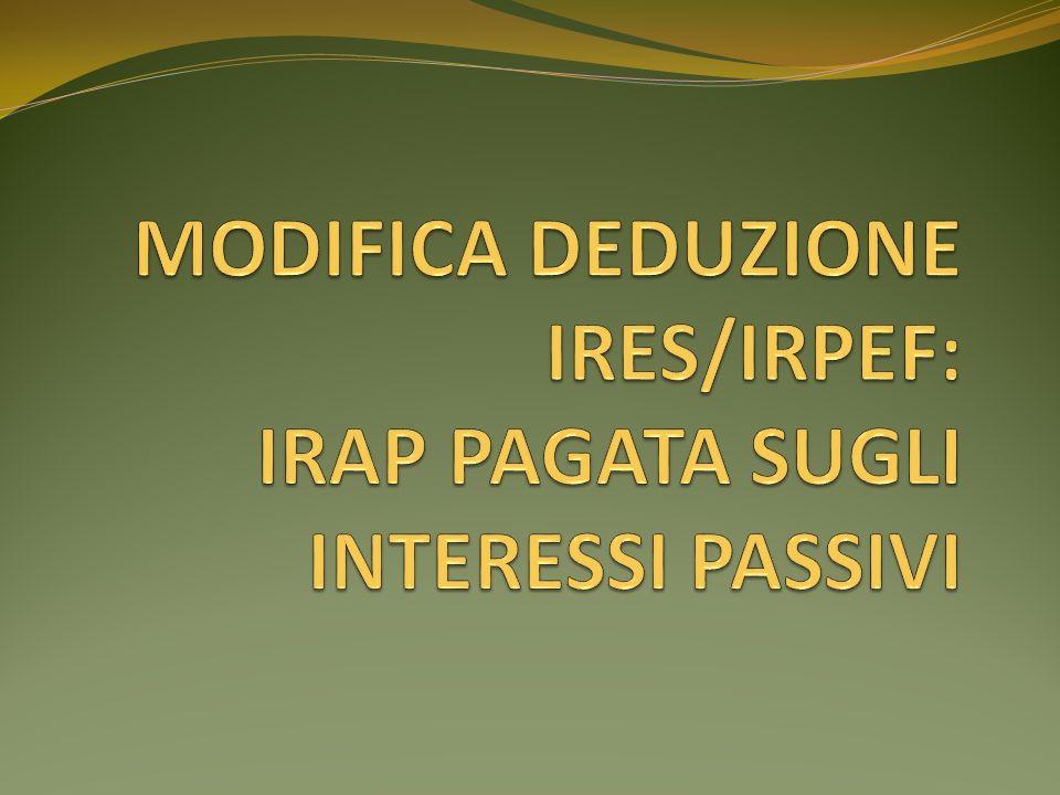 MODIFICA DEDUZIONE IRES/IRPEF: IRAP PAGATA SUGLI INTERESSI PASSIVI
