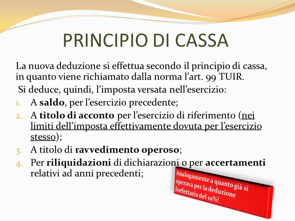 PRINCIPIO DI CASSA La nuova deduzione si effettua secondo il principio di cassa, in quanto viene richiamato dalla norma l'art. 99 TUIR.
