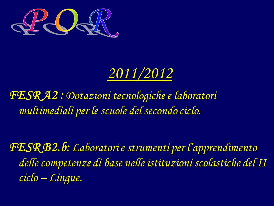 P O R 2011/2012. FESR A2 : Dotazioni tecnologiche e laboratori multimediali per le scuole del secondo ciclo.