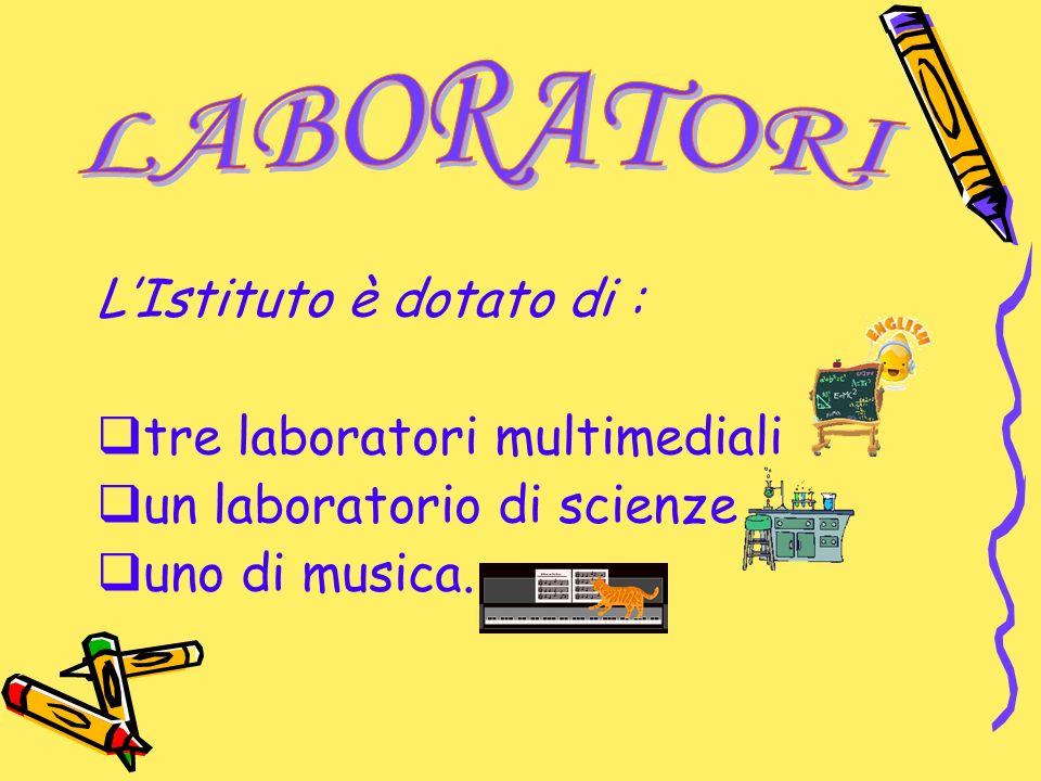 LABORATORI L'Istituto è dotato di : tre laboratori multimediali. un laboratorio di scienze. uno di musica.
