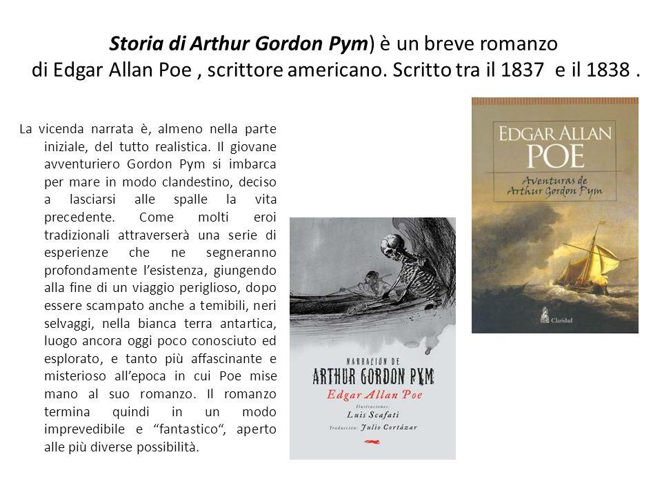 Storia di Arthur Gordon Pym) è un breve romanzo di Edgar Allan Poe , scrittore americano. Scritto tra il 1837 e il 1838 .