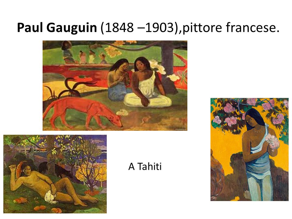 Paul Gauguin (1848 –1903),pittore francese.