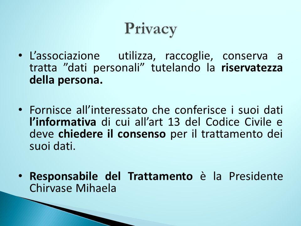 Privacy L'associazione utilizza, raccoglie, conserva a tratta dati personali tutelando la riservatezza della persona.