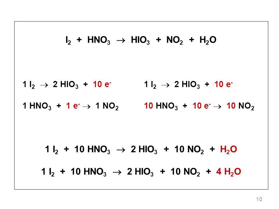 I2 + HNO3  HIO3 + NO2 + H2O 1 I2 + 10 HNO3  2 HIO3 + 10 NO2 + H2O