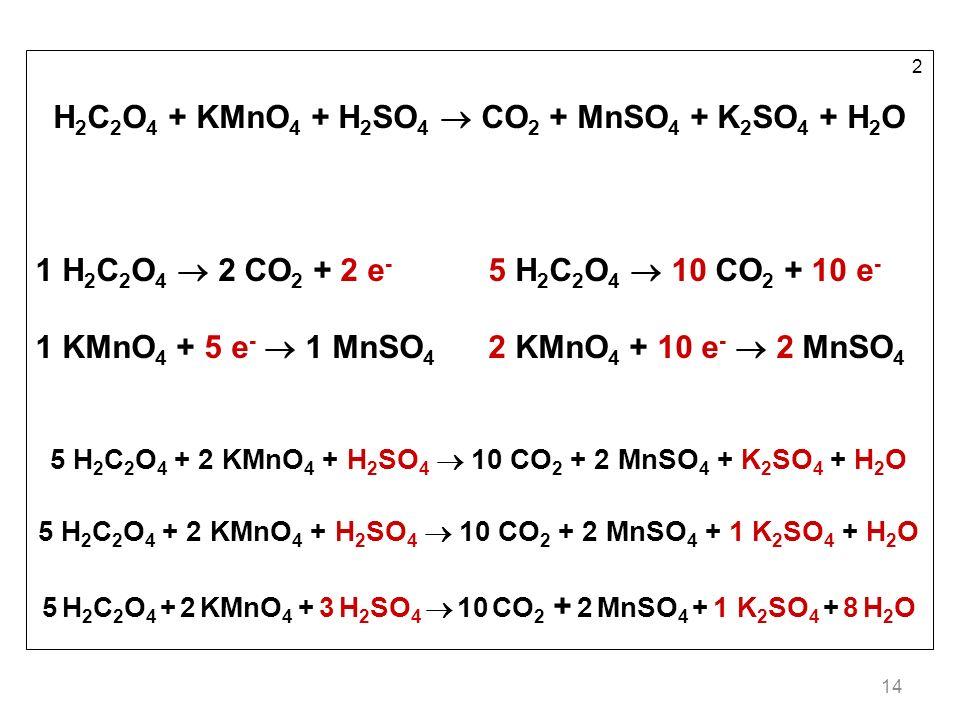 H2C2O4 + KMnO4 + H2SO4  CO2 + MnSO4 + K2SO4 + H2O