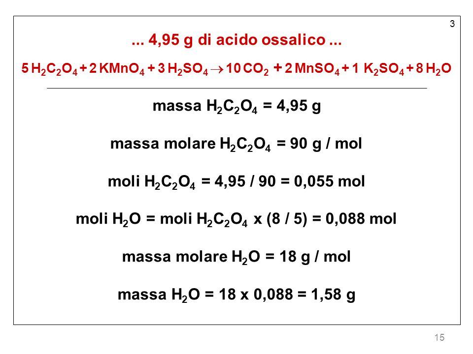 massa molare H2C2O4 = 90 g / mol moli H2C2O4 = 4,95 / 90 = 0,055 mol