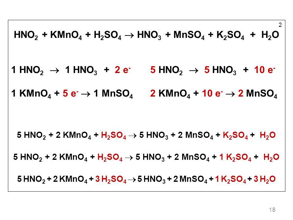 HNO2 + KMnO4 + H2SO4  HNO3 + MnSO4 + K2SO4 + H2O