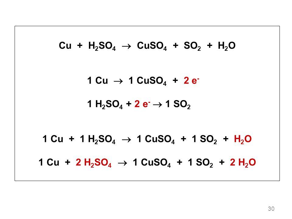 Cu + H2SO4  CuSO4 + SO2 + H2O 1 Cu  1 CuSO4 + 2 e-