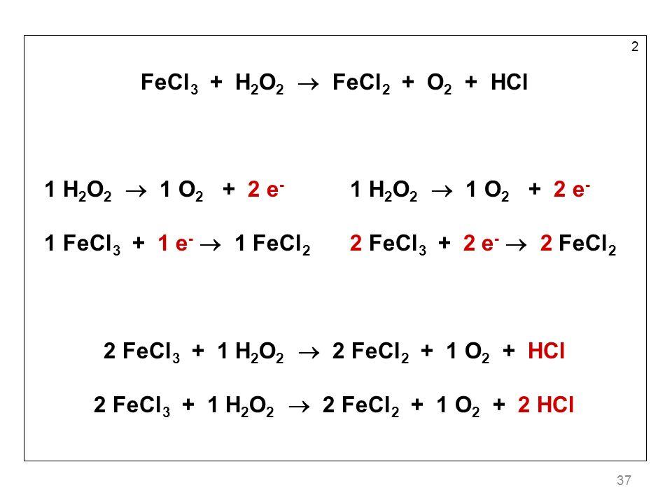 1 FeCl3 + 1 e-  1 FeCl2 2 FeCl3 + 2 e-  2 FeCl2