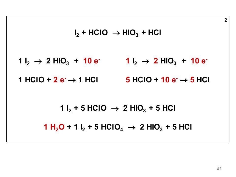 1 HClO + 2 e-  1 HCl 5 HClO + 10 e-  5 HCl