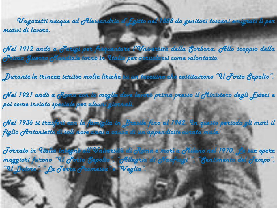 Ungaretti nacque ad Alessandria d'Egitto nel 1888 da genitori toscani emigrati lì per motivi di lavoro.