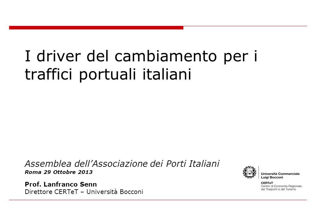 I driver del cambiamento per i traffici portuali italiani Assemblea dell'Associazione dei Porti Italiani Roma 29 Ottobre 2013 Prof.