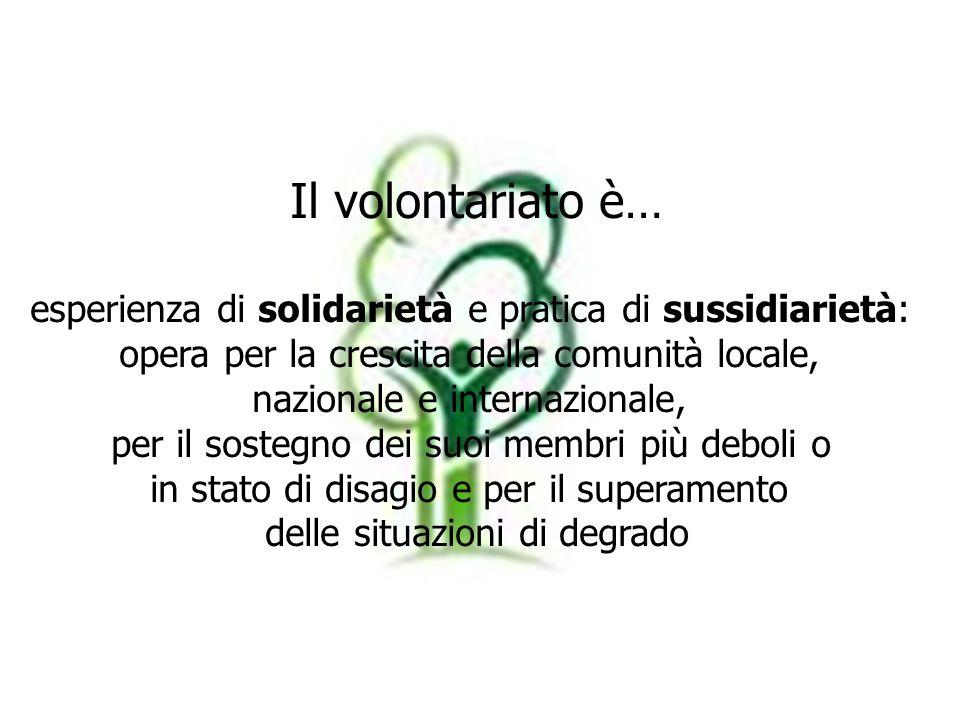Il volontariato è… esperienza di solidarietà e pratica di sussidiarietà: opera per la crescita della comunità locale,