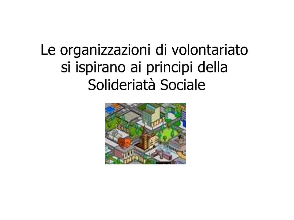 Le organizzazioni di volontariato si ispirano ai principi della